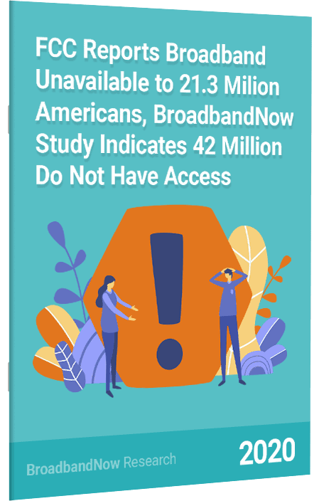 FCC Reports Broadband Unavailable to 21.3 Million Americans, BroadbandNow Study Indicates 42 Million Do Not Have Access