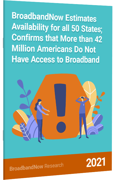 BroadbandNow Estimates Availability for all 50 States; Confirms that More than 42 Million Americans Do Not Have Access to Broadband